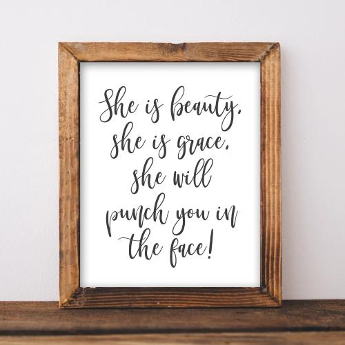 She is Beauty, She is Grace, She Will Punch You in the Face - Printable - Printable Digital Download Art by Gracie Lou Printables