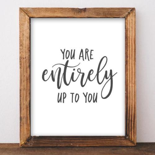 Entirely Up to You - Printable - Printable Digital Download Art by Gracie Lou Printables