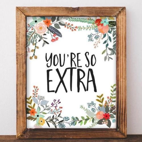 You're So Extra - Printable - Printable Digital Download Art by Gracie Lou Printables