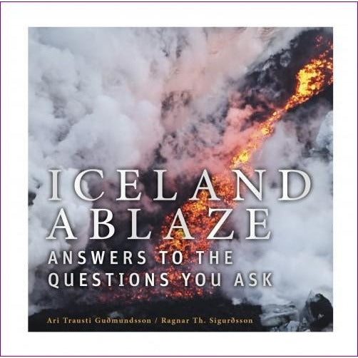 Iceland Ablaze - Answers to the Questions You Ask