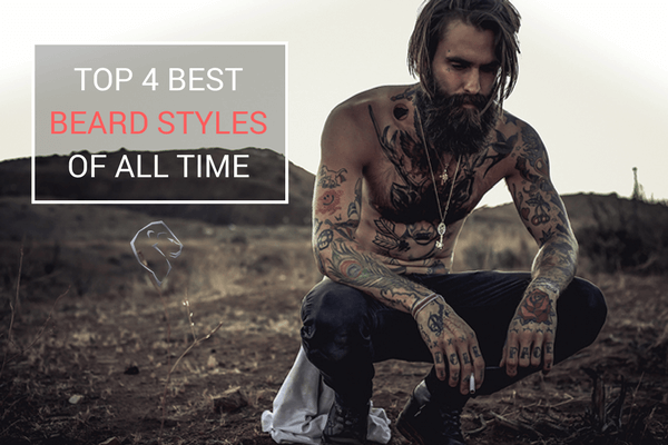 TOP 4 BEST BEARD STYLES OF ALL TIME