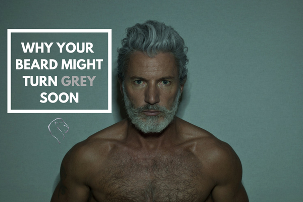WHY YOUR BEARD MIGHT TURN GREY SOON