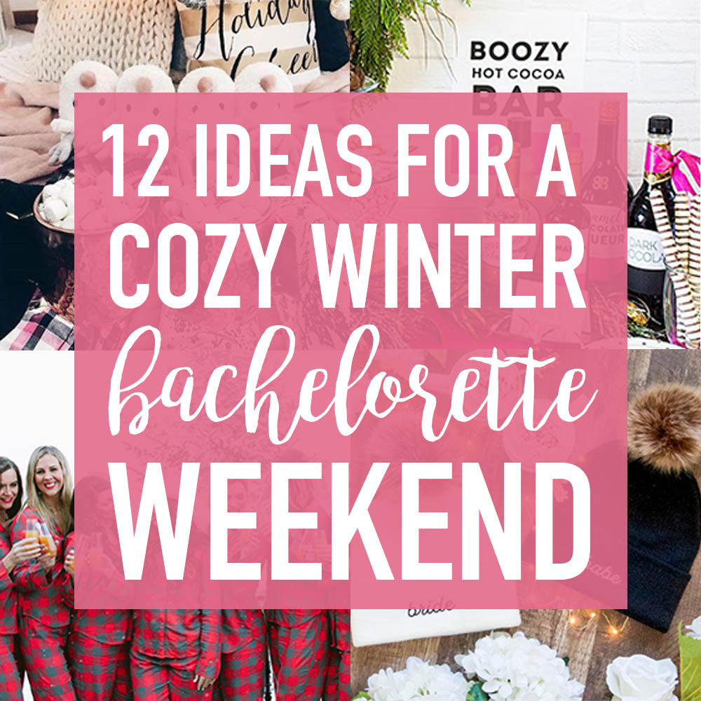 12 Cozy Ideas For A Winter Bachelorette Party