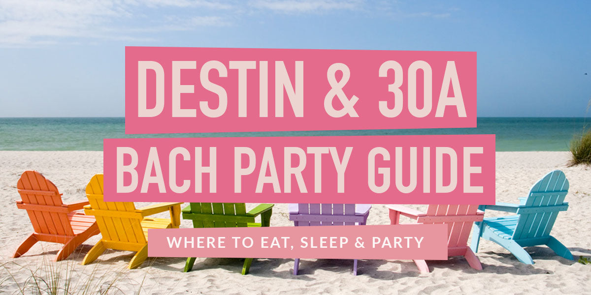 Destin and 30A Bachelorette Party Guide