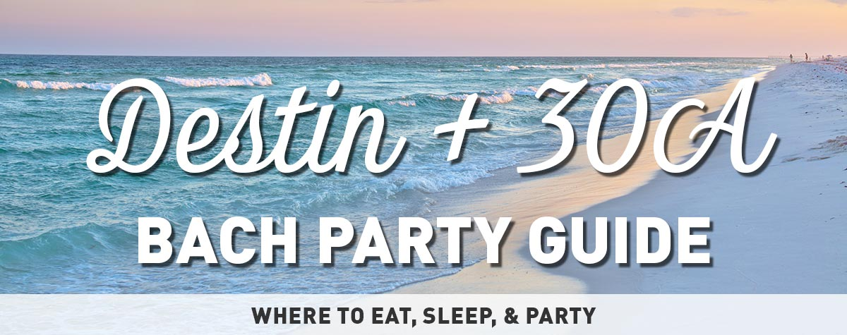 Destin and 30A Bachelorette Party Guide - Ideas and Activities
