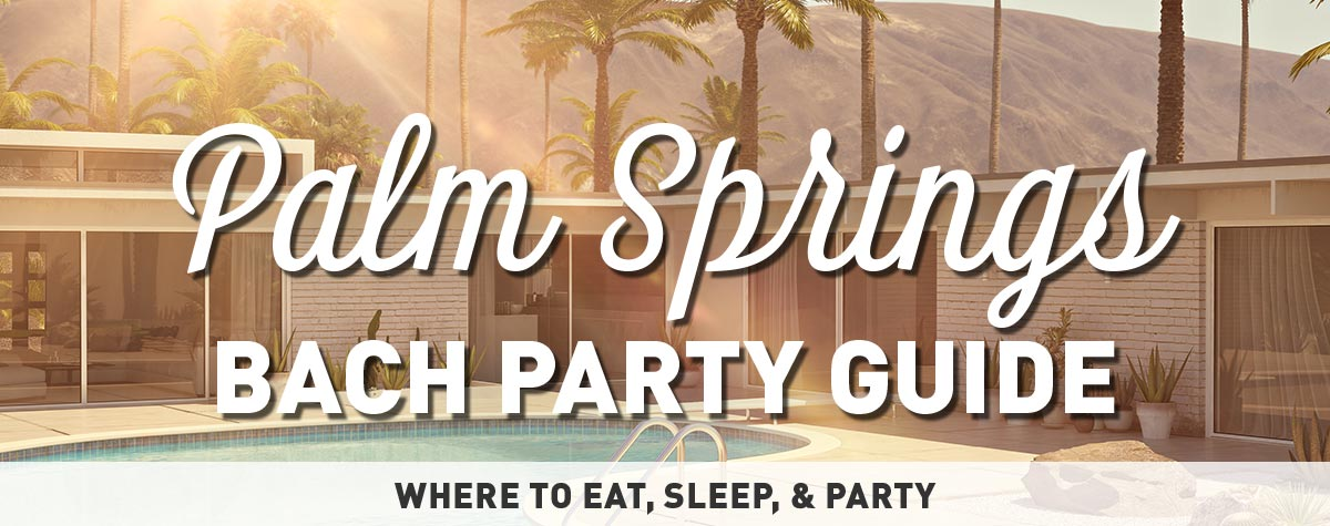 Palm Springs Bachelorette Party Guide - Ideas and Activities