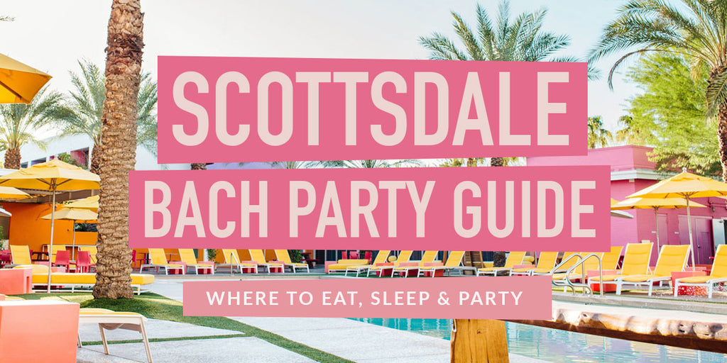 Scottsdale Bachelorette Party Guide