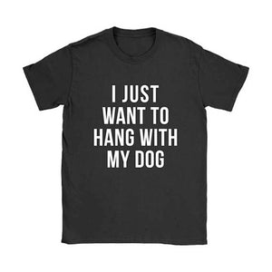 I JUST WANT TO HANG WITH MY DOG T-Shirt, shirt - Yemaya Luna
