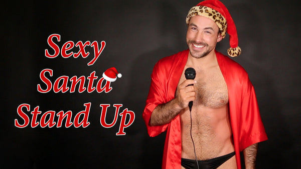 It's all about SEXY SANTA STAND UP