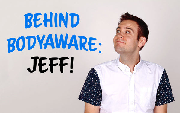 BEHIND BODYAWARE: JEFF!