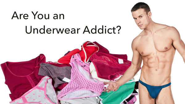 Are You an Underwear Addict?