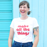 Make All the Things Shirt