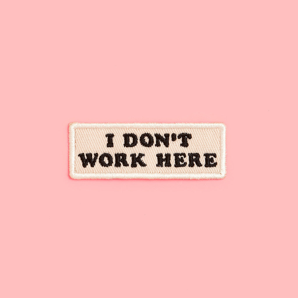 I Don't Work Here Patch