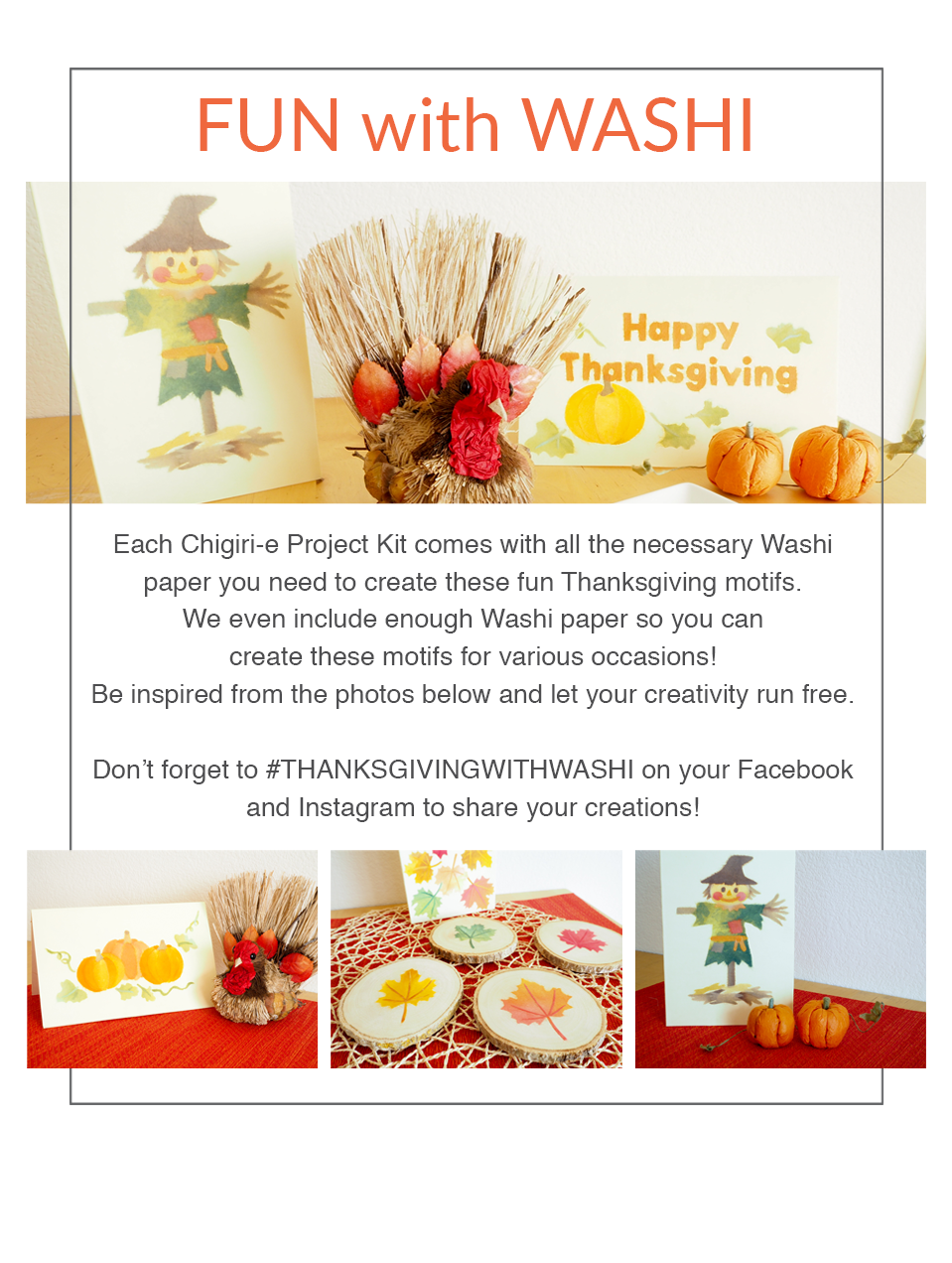 FUN with WASHI | Each Chigiri-e Project Kit comes with all the necessary Washi paper you need to create these fun Thanksgiving motifs. We even include enough Washi paper so you can create these motifs for various occasions! Be inspired from the photos below and let your creativity run free. Don't forget to #THANKSGIVINGWITHWASHI on your Facebook and Instagram to share your creations!