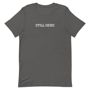 """Still Here"" Short-Sleeve Unisex T-Shirt"