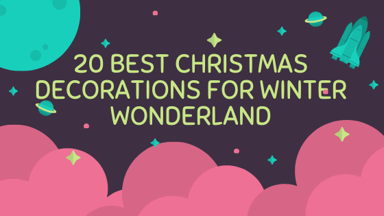 20 Best Christmas Decorations for Winter Wonderland