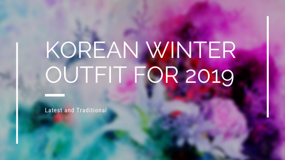 Latest and Traditional Korean winter outfit for 2019
