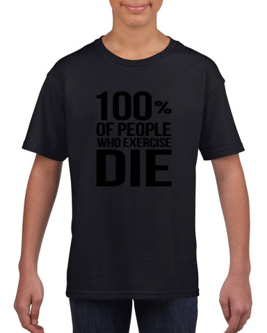 100% of people who exercise die Black Kids T Shirt-T Shirts-Gildan-Black-YXS (3-5 Year)-Daataadirect