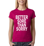 Better Sore Than Sorry Women T Shirt White-Gildan-Daataadirect.co.uk
