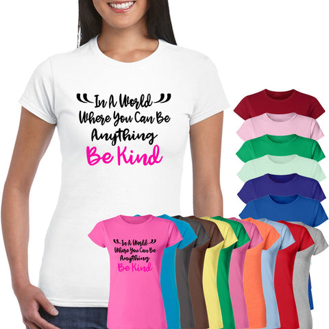 In A World Where You Can Be Anything  Be Kind Ladies Gift T-Shirt Mind Charity