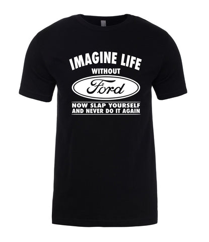 Ford Imagine Life Without Slap Never Do It Gift Funny Mens T-Shirt-Gildan-Daataadirect.co.uk