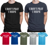 I Dont Pray I Hope T-Shirts-Gildan-Daataadirect.co.uk