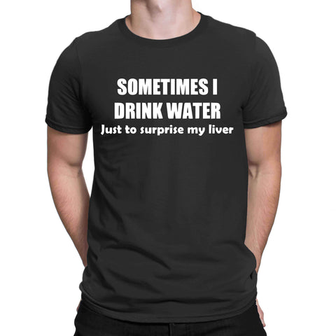 Sometimes I Drink Water T-Shirt-Gildan-Daataadirect.co.uk