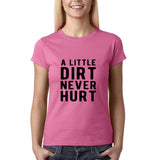"A little dirt never hurt Black Womens T Shirt-T Shirts-Gildan-Azalea-S UK 10 Euro 34 Bust 32""-Daataadirect"