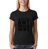 "A little dirt never hurt Black Womens T Shirt-T Shirts-Gildan-Black-S UK 10 Euro 34 Bust 32""-Daataadirect"