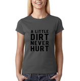 "A little dirt never hurt Black Womens T Shirt-T Shirts-Gildan-Charcoal-S UK 10 Euro 34 Bust 32""-Daataadirect"