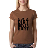 "A little dirt never hurt Black Womens T Shirt-T Shirts-Gildan-Chestnut-S UK 10 Euro 34 Bust 32""-Daataadirect"