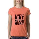 "A little dirt never hurt Black Womens T Shirt-T Shirts-Gildan-Heather Orange-S UK 10 Euro 34 Bust 32""-Daataadirect"