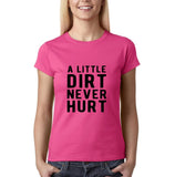 "A little dirt never hurt Black Womens T Shirt-T Shirts-Gildan-Heliconia-S UK 10 Euro 34 Bust 32""-Daataadirect"