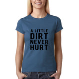 "A little dirt never hurt Black Womens T Shirt-T Shirts-Gildan-Indigo Blue-S UK 10 Euro 34 Bust 32""-Daataadirect"