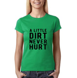 "A little dirt never hurt Black Womens T Shirt-T Shirts-Gildan-Irish Green-S UK 10 Euro 34 Bust 32""-Daataadirect"