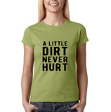 "A little dirt never hurt Black Womens T Shirt-T Shirts-Gildan-Kiwi-S UK 10 Euro 34 Bust 32""-Daataadirect"