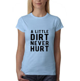 "A little dirt never hurt Black Womens T Shirt-T Shirts-Gildan-Light Blue-S UK 10 Euro 34 Bust 32""-Daataadirect"