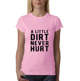 "A little dirt never hurt Black Womens T Shirt-T Shirts-Gildan-Light Pink-S UK 10 Euro 34 Bust 32""-Daataadirect"