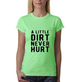 "A little dirt never hurt Black Womens T Shirt-T Shirts-Gildan-Mint Green-S UK 10 Euro 34 Bust 32""-Daataadirect"