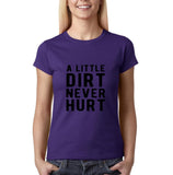 "A little dirt never hurt Black Womens T Shirt-T Shirts-Gildan-Purple-S UK 10 Euro 34 Bust 32""-Daataadirect"