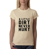 "A little dirt never hurt Black Womens T Shirt-T Shirts-Gildan-Sand-S UK 10 Euro 34 Bust 32""-Daataadirect"
