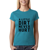 "A little dirt never hurt Black Womens T Shirt-T Shirts-Gildan-Sapphire-S UK 10 Euro 34 Bust 32""-Daataadirect"