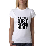"A little dirt never hurt Black Womens T Shirt-T Shirts-Gildan-White-S UK 10 Euro 34 Bust 32""-Daataadirect"