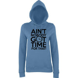 "Aint Nobody Got Time for That Women Hoodies Black-Hoodies-AWD-Airforce Blue-XS UK 8 Euro 32 Bust 30""-Daataadirect"