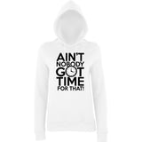 "Aint Nobody Got Time for That Women Hoodies Black-Hoodies-AWD-Arctic white-XS UK 8 Euro 32 Bust 30""-Daataadirect"