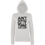 "Aint Nobody Got Time for That Women Hoodies Black-Hoodies-AWD-Ash-XS UK 8 Euro 32 Bust 30""-Daataadirect"