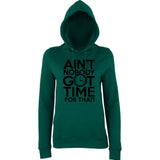 "Aint Nobody Got Time for That Women Hoodies Black-Hoodies-AWD-Bottle Green-XS UK 8 Euro 32 Bust 30""-Daataadirect"
