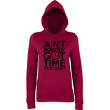 "Aint Nobody Got Time for That Women Hoodies Black-Hoodies-AWD-Burgundy-XS UK 8 Euro 32 Bust 30""-Daataadirect"