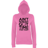 "Aint Nobody Got Time for That Women Hoodies Black-Hoodies-AWD-Candyfloss Pink-XS UK 8 Euro 32 Bust 30""-Daataadirect"