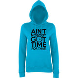 "Aint Nobody Got Time for That Women Hoodies Black-Hoodies-AWD-Hawaiian Blue-XS UK 8 Euro 32 Bust 30""-Daataadirect"